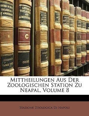 Mittheilungen Aus Der Zoologischen Station Zu Neapal, Volume 8 (German, Paperback): Stazione Zoologica di Napoli