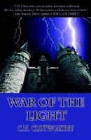 War of the Light (Paperback): C. H. Clotworthy