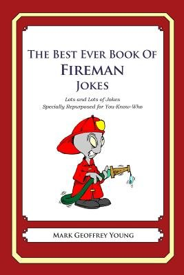 The Best Ever Book of Fireman Jokes - Lots and Lots of Jokes Specially Repurposed for You-Know-Who (Paperback): Mark Geoffrey...