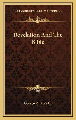 Revelation And The Bible (Hardcover): George Park Fisher