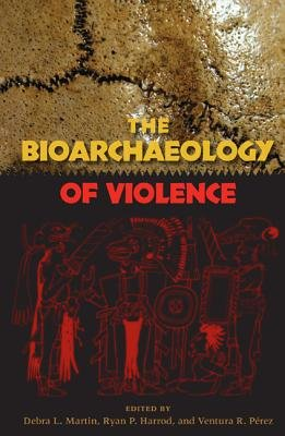 The Bioarchaeology of Violence (Paperback): Debra L. Martin, Ryan P Harrod, Ventura R Perez