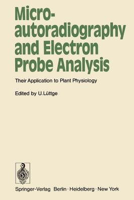Microautoradiography and Electron Probe Analysis - Their Application to Plant Physiology (Paperback): U. Luttge