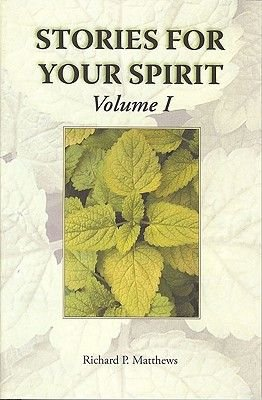 Stories for Your Spirit - Volume I (Paperback): Richard P. Matthews