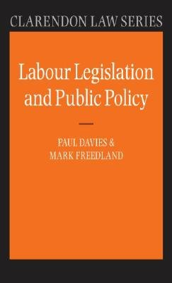 Labour Legislation and Public Policy - A Contemporary History (Hardcover, 2nd Ed): Paul Davies, Mark R. Freedland