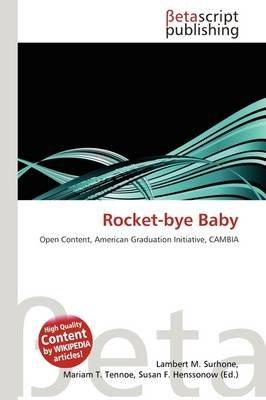 Rocket-Bye Baby (Paperback): Lambert M. Surhone, Mariam T. Tennoe, Susan F. Henssonow
