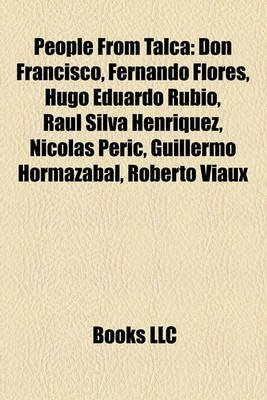 People from Talca - Don Francisco, Fernando Flores, Hugo Eduardo Rubio, Ral Silva Henrquez, Nicols Peric, Guillermo Hormazbal,...