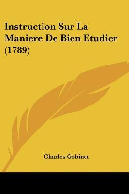 Instruction Sur La Maniere de Bien Etudier (1789) (English, French, Paperback): Charles Gobinet