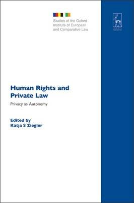 Human Rights and Private Law - Privacy as Autonomy (Electronic book text): Katja S. Ziegler