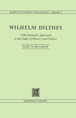 Wilhelm Dilthey - A Hermeneutic Approach to the Study of History and Culture (Hardcover, 1980 ed.): Ilse N. Bulhof