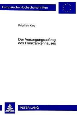 Der Versorgungsauftrag Des Plankrankenhauses (German, Paperback): Friedrich Kies