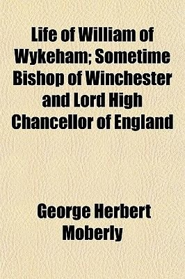 Life of William of Wykeham; Sometime Bishop of Winchester and Lord High Chancellor of England (Paperback): George Herbert...