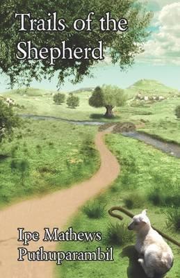 Trials of the Shepherd (Paperback): Ipe Mathews Puthuparambil