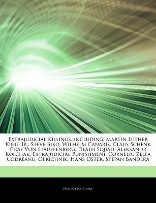 Articles on Extrajudicial Killings, Including - Martin Luther King, Jr., Steve Biko, Wilhelm Canaris, Claus Schenk Graf Von...