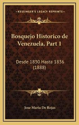 Bosquejo Historico de Venezuela, Part 1 - Desde 1830 Hasta 1836 (1888) (English, Spanish, Hardcover): Jose Maria De Rojas