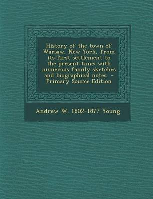 History of the Town of Warsaw, New York, from Its First Settlement to the Present Time; With Numerous Family Sketches and...