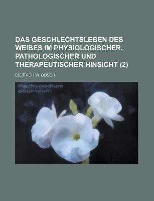 Das Geschlechtsleben Des Weibes Im Physiologischer, Pathologischer Und Therapeutischer Hinsicht Volume 2 (Paperback): Edward M....