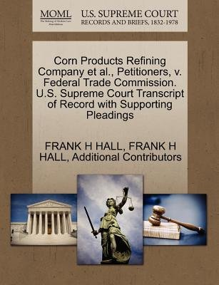 Corn Products Refining Company et al., Petitioners, V. Federal Trade Commission. U.S. Supreme Court Transcript of Record with...