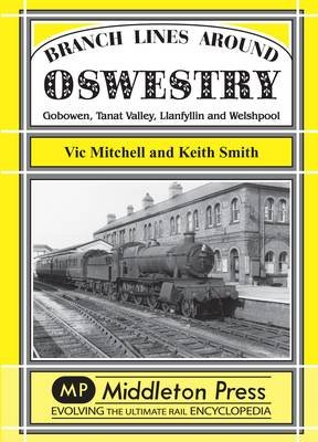 Branch Lines Around Oswestry - Gobowen, Tanat Valley, Llanfyllin and Welshpool (Hardcover, UK ed.): Vic Mitchell, Keith Smith