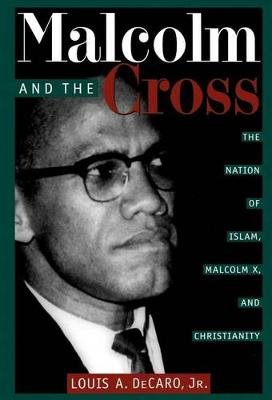Malcolm and the Cross - Black Muslims and the White Man's Religion (Hardcover, New): Louis A Decaro