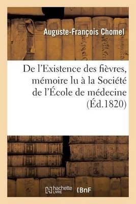 de L'Existence Des Fievres, Memoire Lu a la Societe de L'Ecole de Medecine (French, Paperback): Auguste Francois...