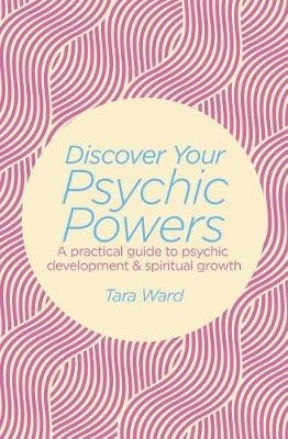 Discover Your Psychic Powers - A Practical Guide to Psychic Development & Spiritual Growth (Paperback): Tara Ward