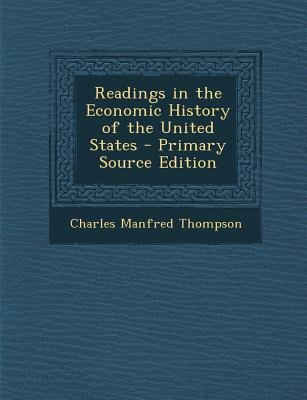 Readings in the Economic History of the United States (Paperback, Primary Source): Charles Manfred Thompson