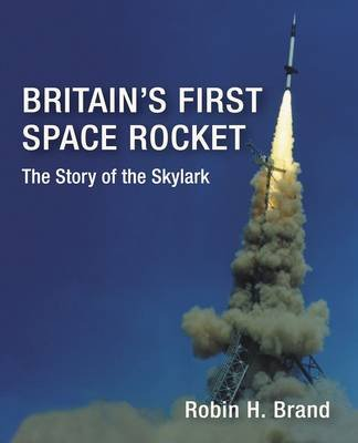 Britain's First Space Rocket - The Story of the Skylark (Hardcover): Robin H. Brand