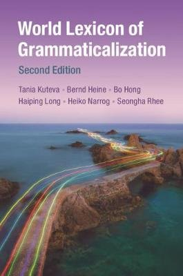 World Lexicon of Grammaticalization (Paperback, 2nd Revised edition): Tania Kouteva, Bernd Heine, Bo Hong, Haiping Long, Heiko...