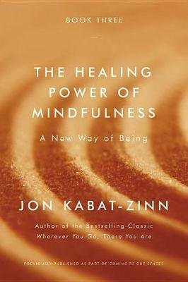 The Healing Power of Mindfulness - A New Way of Being (Paperback): Jon Kabat-Zinn