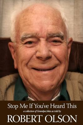 Stop Me If You'Ve Heard This: A Collection of Grandpa Jokes as Told by (Electronic book text): Robert Olson
