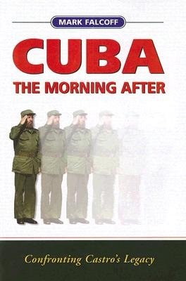 Cuba: the Morning After - Confronting Castro's Legacy (Paperback): Mark Falcoff