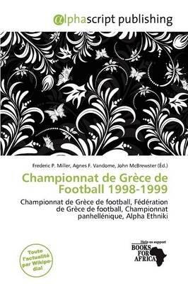 Championnat de Gr Ce de Football 1998-1999 (French, Paperback): Frederic P. Miller, Agnes F. Vandome, John McBrewster