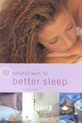 50 Natural Ways to Better Sleep (Paperback): Tracey Kelly