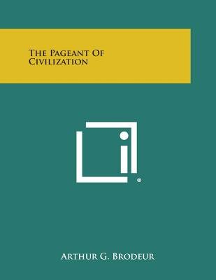 The Pageant of Civilization (Paperback): Arthur G. Brodeur