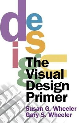 The Visual Design Primer (Paperback): Susan G Wheeler, Gary S Wheeler