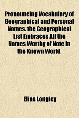 Pronouncing Vocabulary of Geographical and Personal Names. the Geographical List Embraces All the Names Worthy of Note in the...