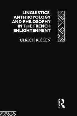 Linguistics, Anthropology and Philosophy in the French Enlightenment - A contribution to the history of the relationship...