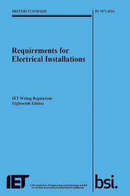 Requirements for Electrical Installations, IET Wiring Regulations, Eighteenth Edition, BS 7671:2018 (Paperback): The...
