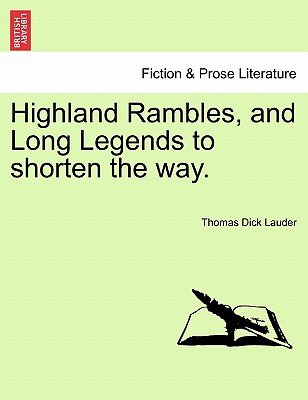 Highland Rambles, and Long Legends to Shorten the Way. (Paperback): Thomas Dick Lauder