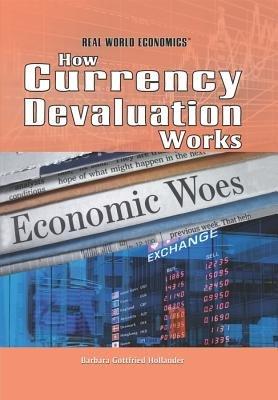 How Currency Devaluation Works (Hardcover): Barbara,  Gottfried Hollander