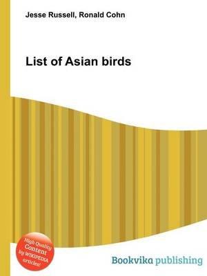 List of Asian Birds (Paperback): Jesse Russell, Ronald Cohn