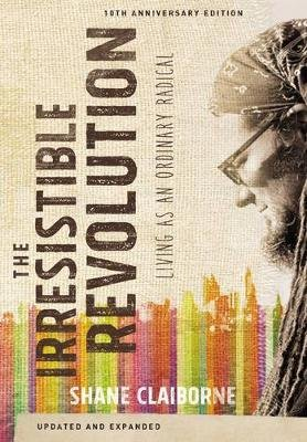 The Irresistible Revolution, Updated and Expanded - Living as an Ordinary Radical (Paperback, 10th Anniversary Edition): Shane...