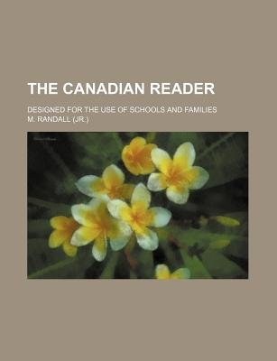 The Canadian Reader; Designed for the Use of Schools and Families (Paperback): M. Randall