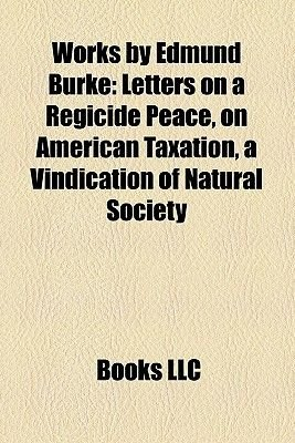 Works by Edmund Burke (Study Guide) - Letters on a Regicide Peace, on American Taxation, a Vindication of Natural Society...