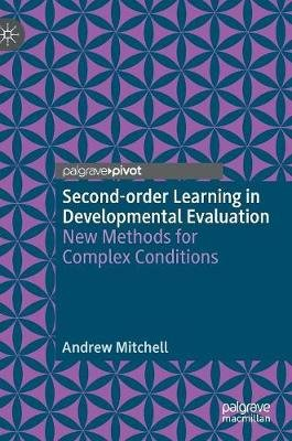 Second-order Learning in Developmental Evaluation - New Methods for Complex Conditions (Hardcover, 1st ed. 2019): Andrew...