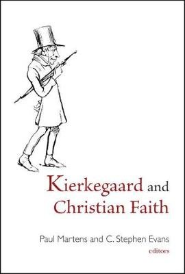 Kierkegaard and Christian Faith - [My Teenage Crush on Soren Kierkegaard, and, Trying on Faith for Size] (Hardcover): Paul...