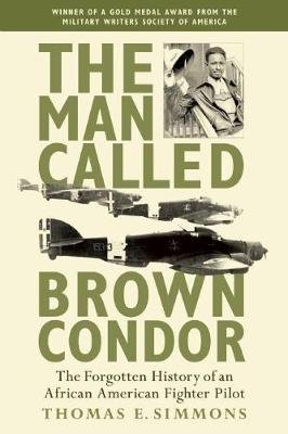 The Man Called Brown Condor - The Forgotten History of an African American Fighter Pilot (Paperback): Thomas E. Simmons