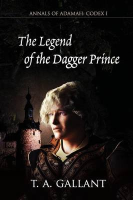 The Legend of the Dagger Prince (Paperback): T A Gallant