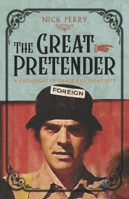 The Great Pretender - A Catalogue of Chaos and Creativity (Paperback): Nick Perry