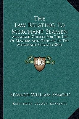The Law Relating to Merchant Seamen - Arranged Chiefly for the Use of Masters and Officers in the Merchant Service (1844)...